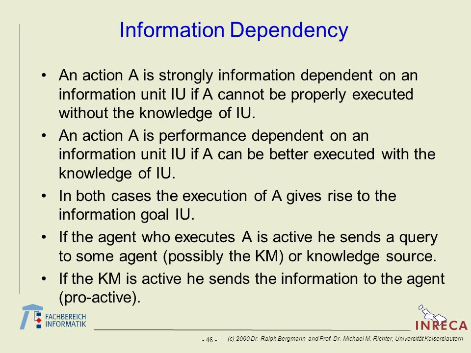 - 46 - (c) 2000 Dr. Ralph Bergmann and Prof. Dr. Michael M. Richter, Universität Kaiserslautern Information Dependency An action A is strongly informa