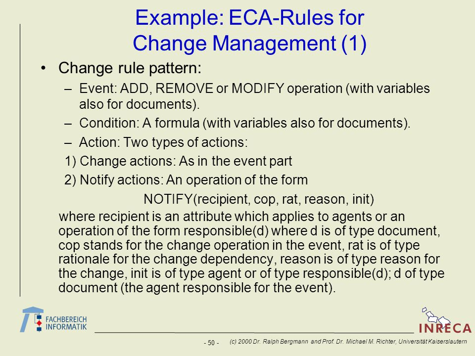 - 50 - (c) 2000 Dr. Ralph Bergmann and Prof. Dr. Michael M. Richter, Universität Kaiserslautern Example: ECA-Rules for Change Management (1) Change ru