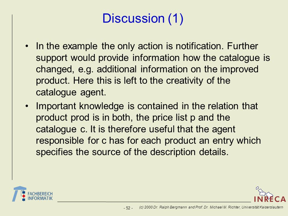 - 52 - (c) 2000 Dr. Ralph Bergmann and Prof. Dr. Michael M. Richter, Universität Kaiserslautern Discussion (1) In the example the only action is notif