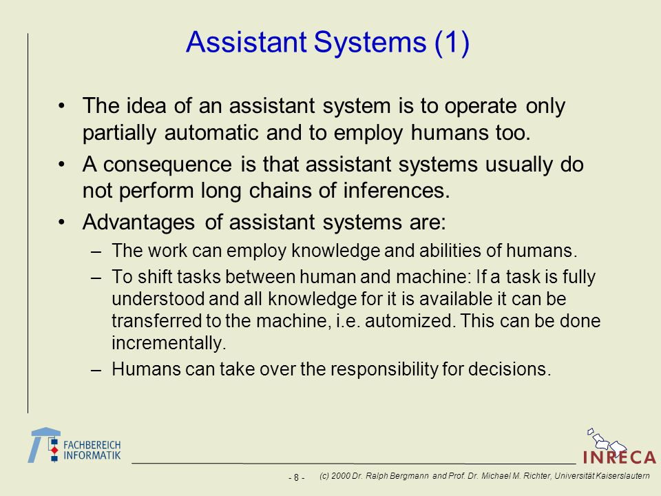 - 8 - (c) 2000 Dr. Ralph Bergmann and Prof. Dr. Michael M. Richter, Universität Kaiserslautern Assistant Systems (1) The idea of an assistant system i