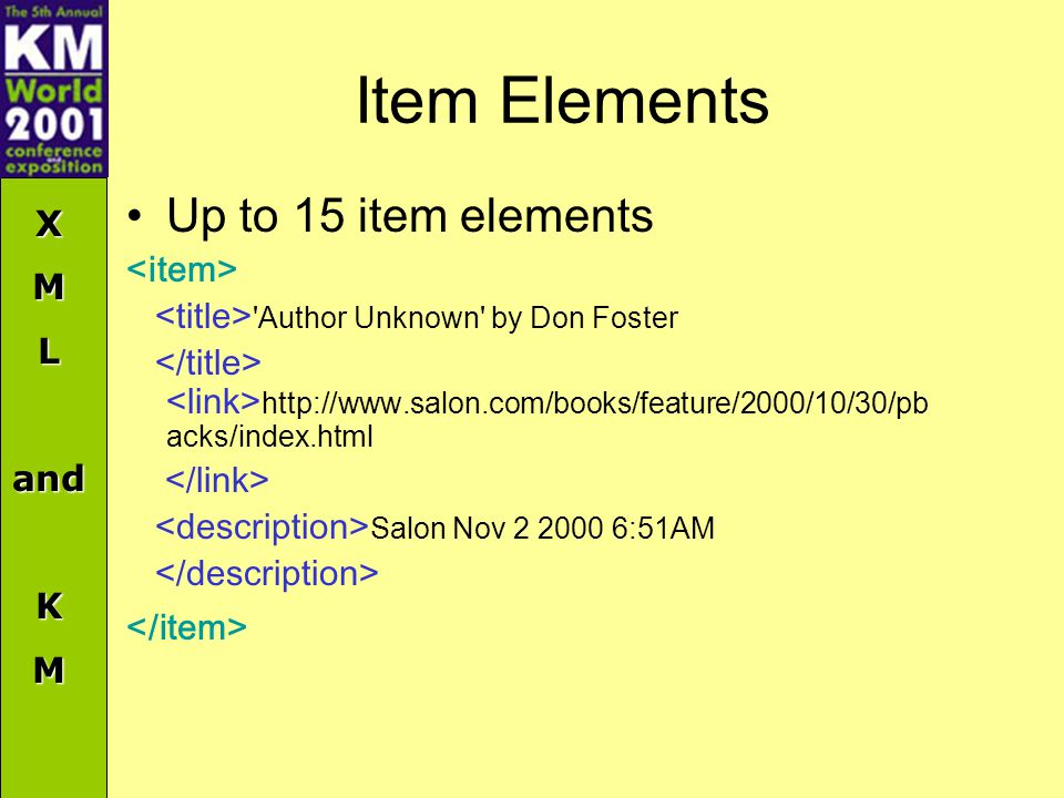 XMLandKM Item Elements Up to 15 item elements 'Author Unknown' by Don Foster http://www.salon.com/books/feature/2000/10/30/pb acks/index.html Salon No