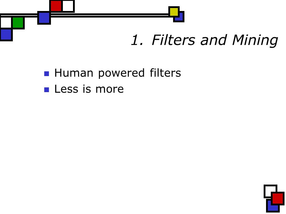 1.Filters and Mining Human powered filters Less is more