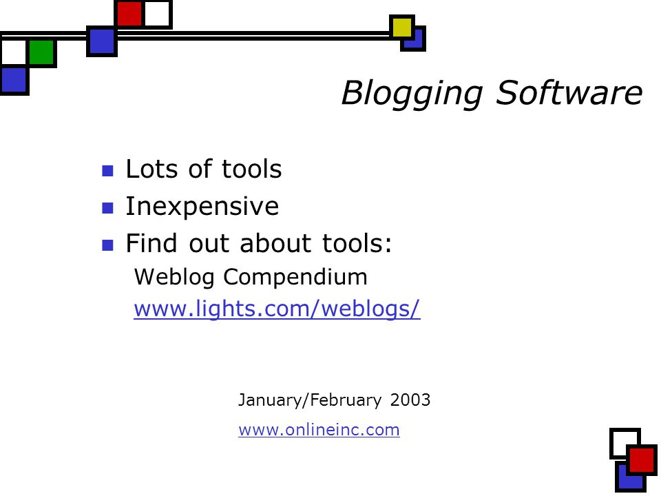 Blogging Software Lots of tools Inexpensive Find out about tools: Weblog Compendium   January/February