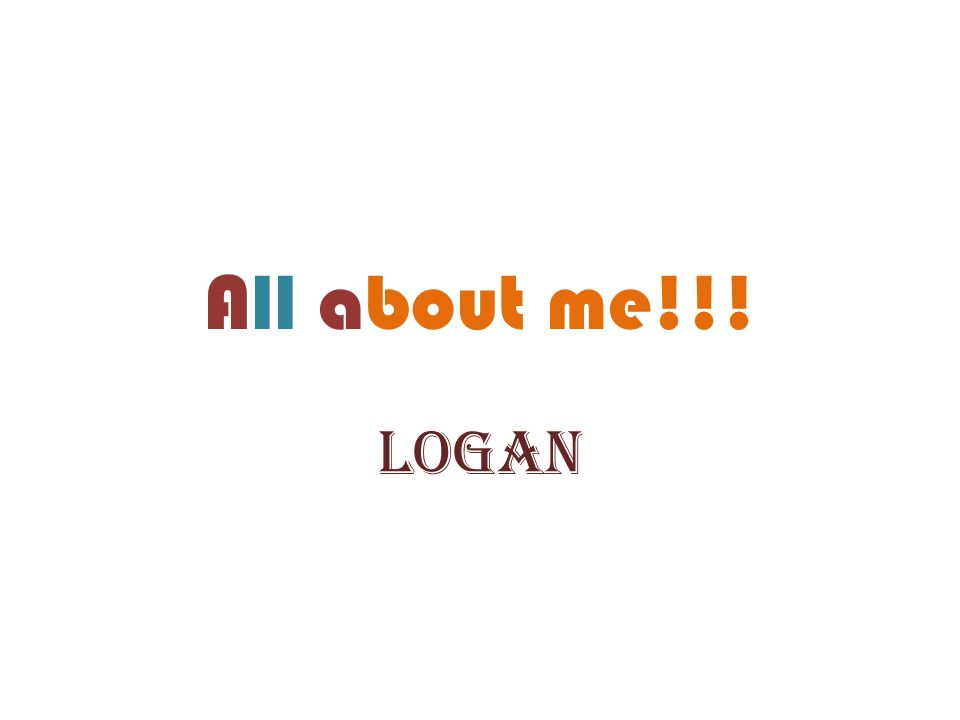 All about me!!! Logan