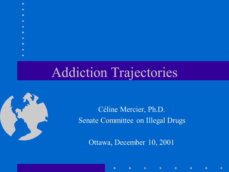 Addiction Trajectories Céline Mercier, Ph.D.