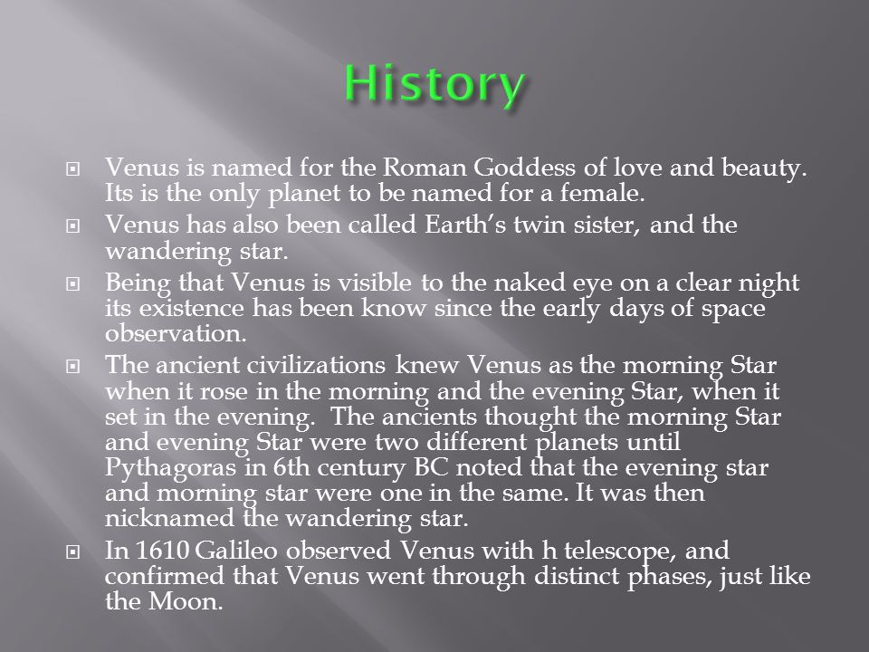  Venus is named for the Roman Goddess of love and beauty.