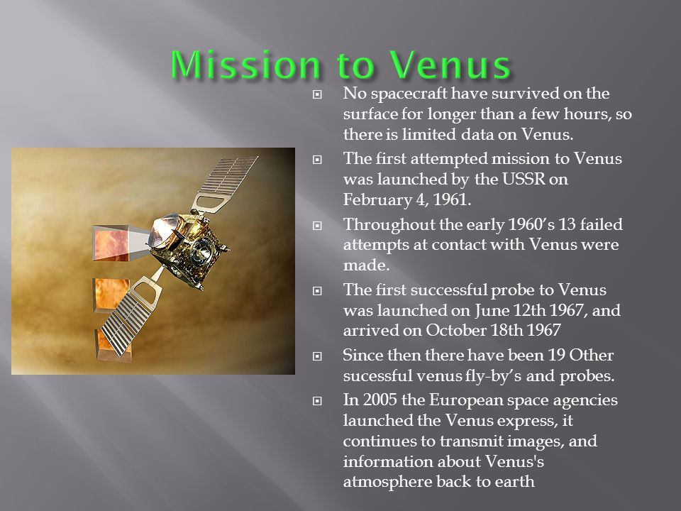  No spacecraft have survived on the surface for longer than a few hours, so there is limited data on Venus.