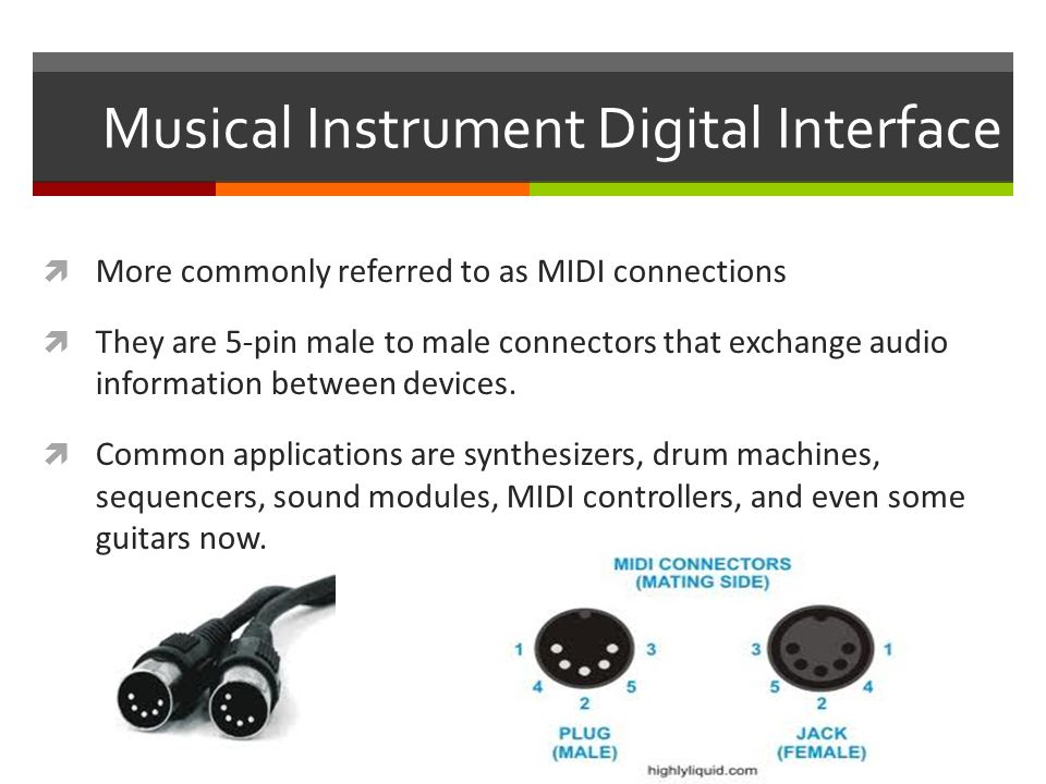 Musical Instrument Digital Interface  More commonly referred to as MIDI connections  They are 5-pin male to male connectors that exchange audio information between devices.