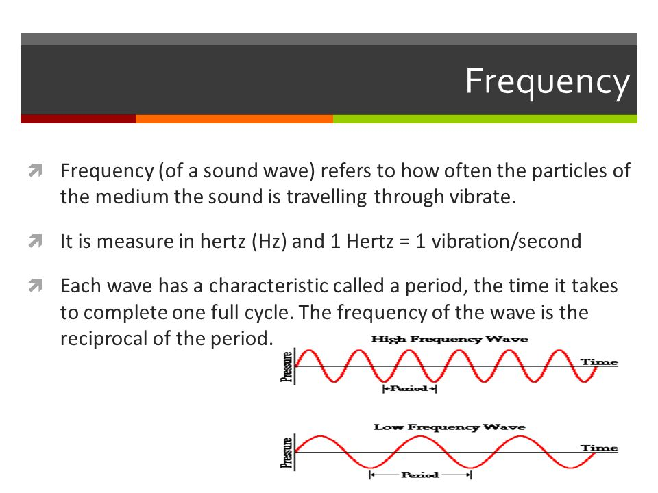 Frequency  Frequency (of a sound wave) refers to how often the particles of the medium the sound is travelling through vibrate.