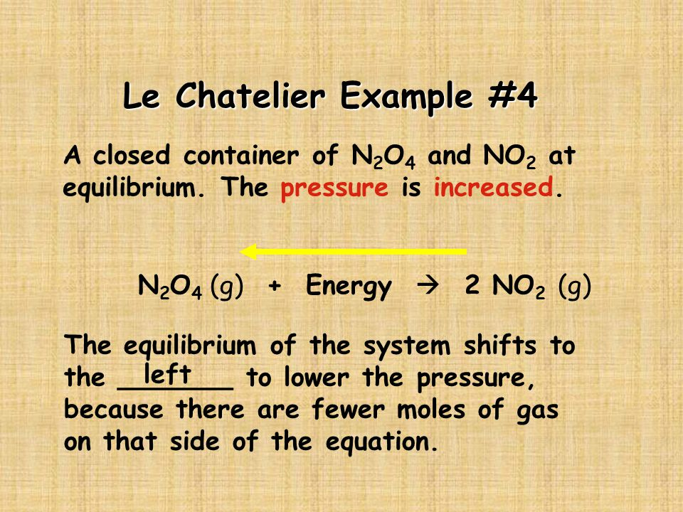 Le Chatelier Example #4 A closed container of N 2 O 4 and NO 2 at equilibrium.