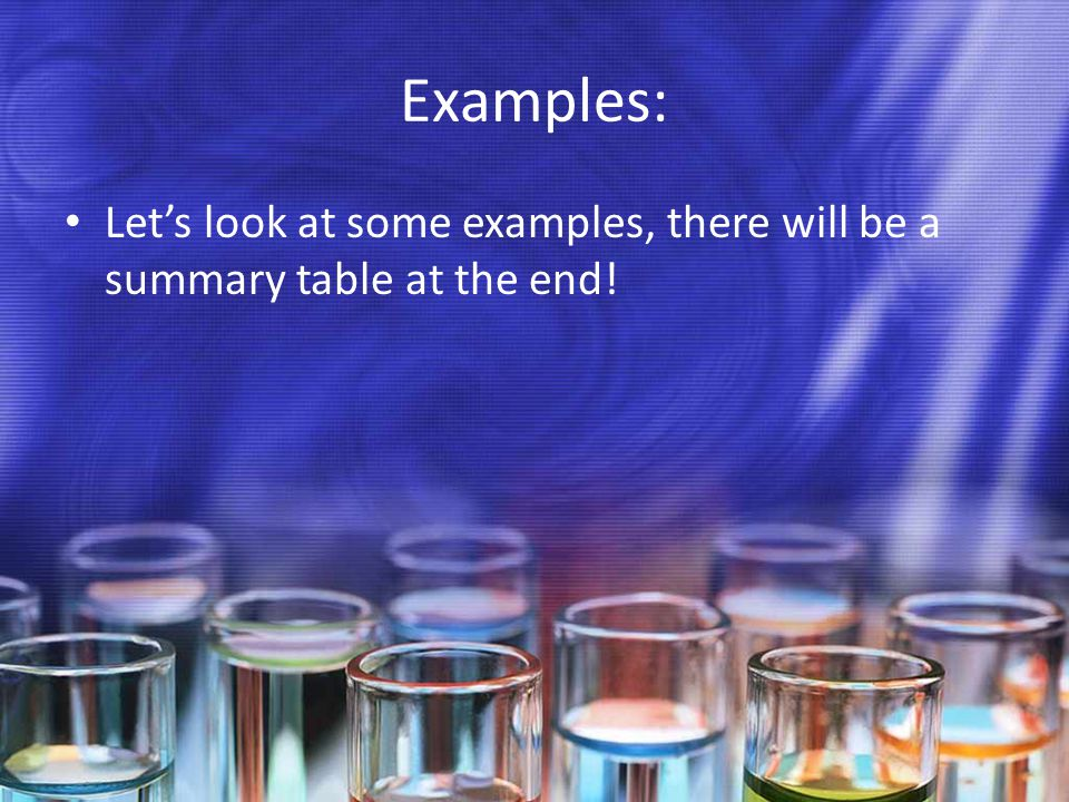 Examples: Let's look at some examples, there will be a summary table at the end!