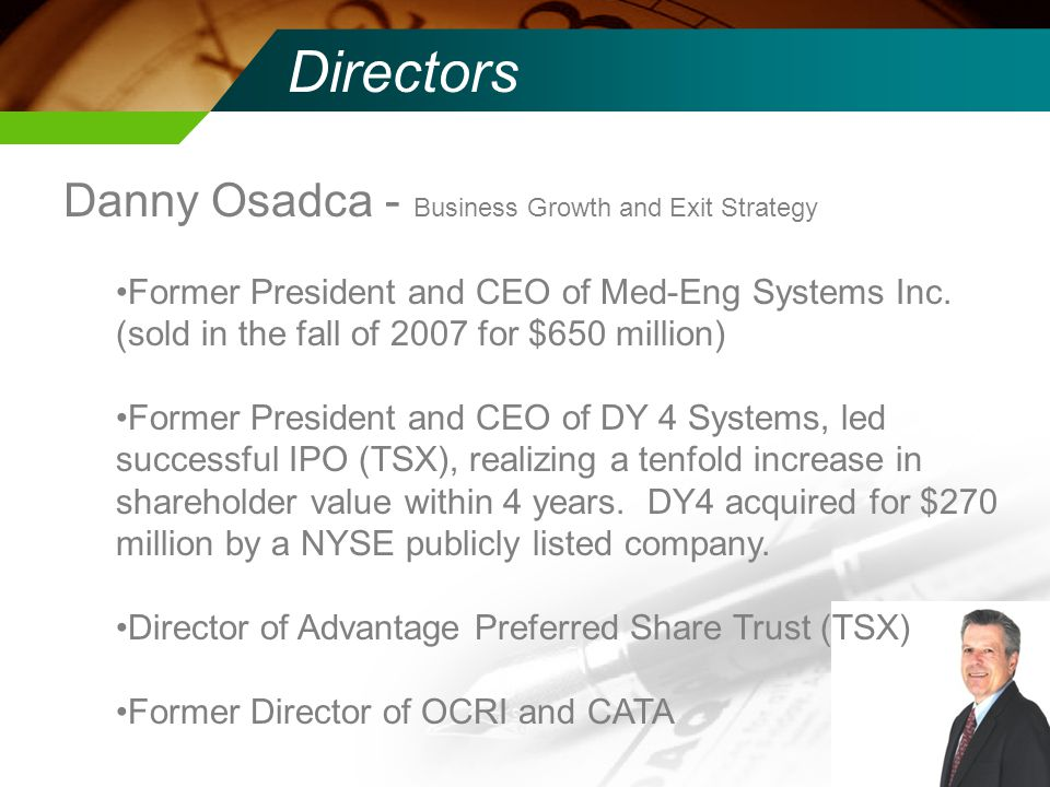 Directors Danny Osadca - Business Growth and Exit Strategy Former President and CEO of Med-Eng Systems Inc.