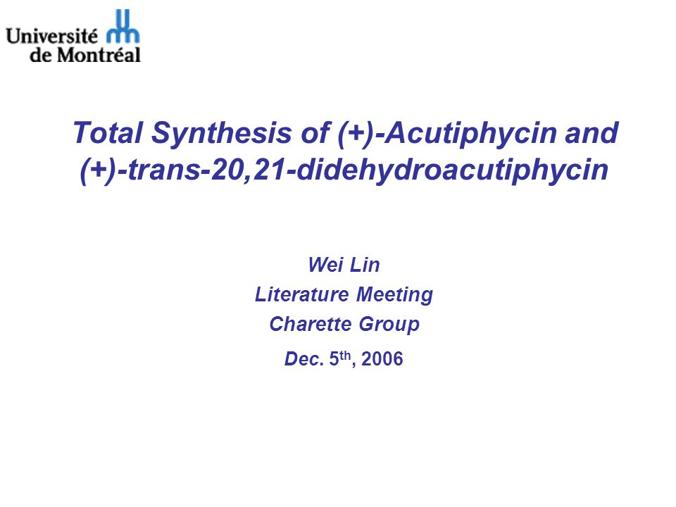 Total Synthesis of (+)-Acutiphycin and (+)-trans-20,21-didehydroacutiphycin Wei Lin Literature Meeting Charette Group Dec.