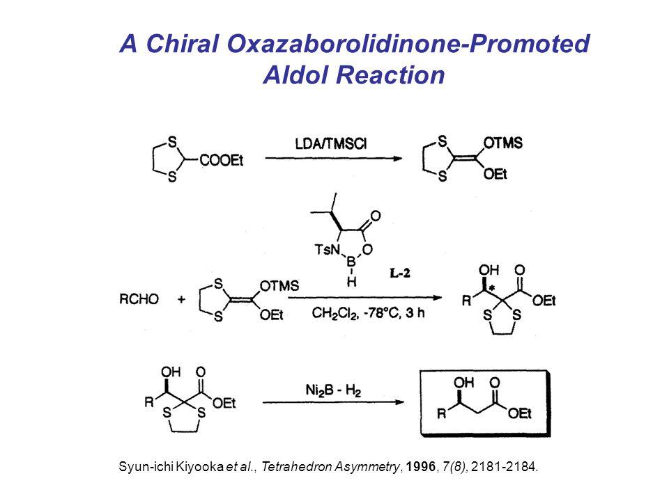 A Chiral Oxazaborolidinone-Promoted Aldol Reaction Syun-ichi Kiyooka et al., Tetrahedron Asymmetry, 1996, 7(8), 2181-2184.