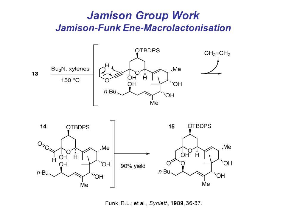 Jamison Group Work Jamison-Funk Ene-Macrolactonisation Funk, R.L.; et al., Synlett., 1989, 36-37.
