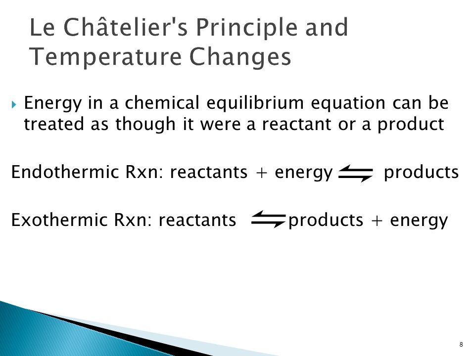  Energy in a chemical equilibrium equation can be treated as though it were a reactant or a product Endothermic Rxn: reactants + energy products Exot