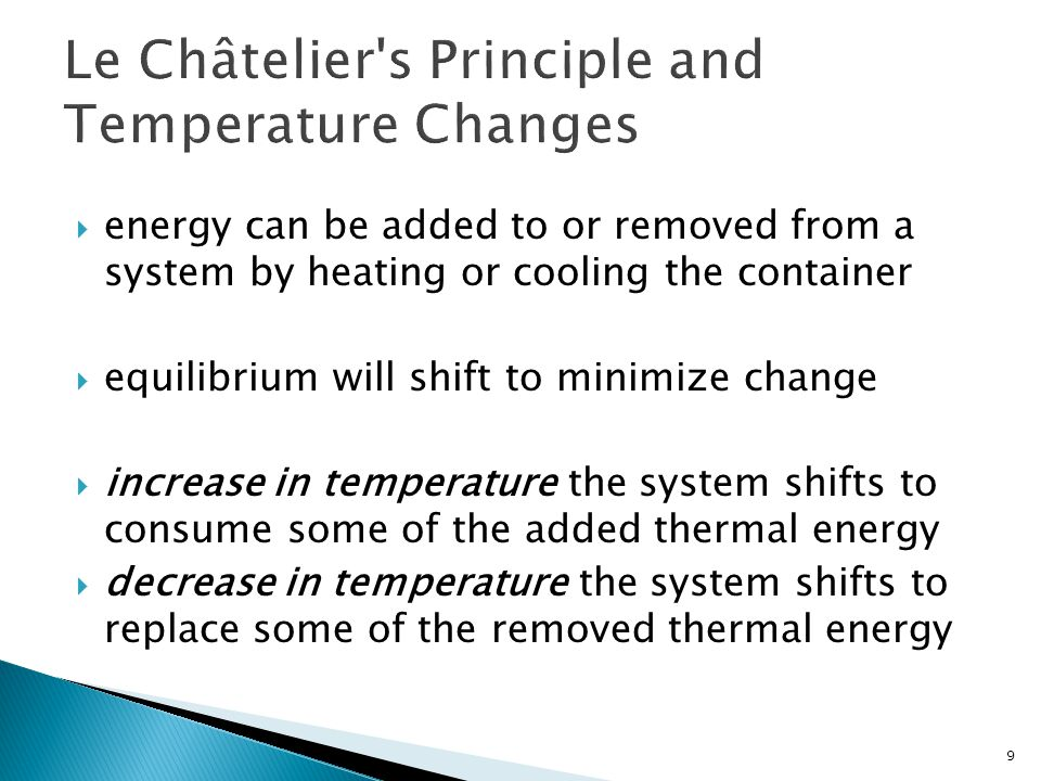  energy can be added to or removed from a system by heating or cooling the container  equilibrium will shift to minimize change  increase in temper