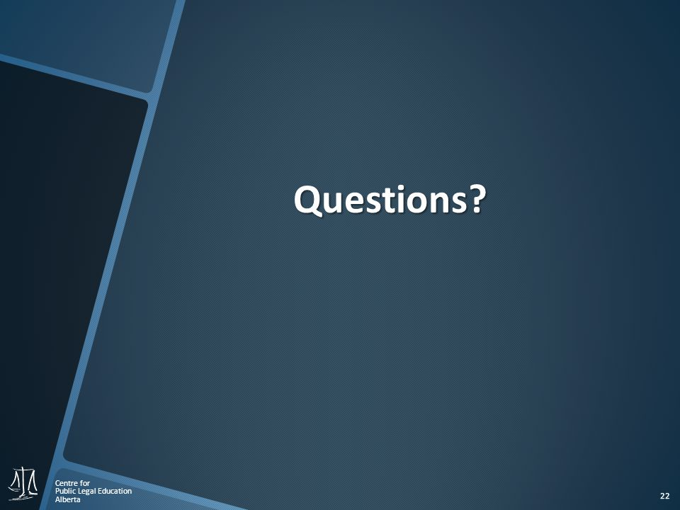 Centre for Public Legal Education Alberta 22 Questions?