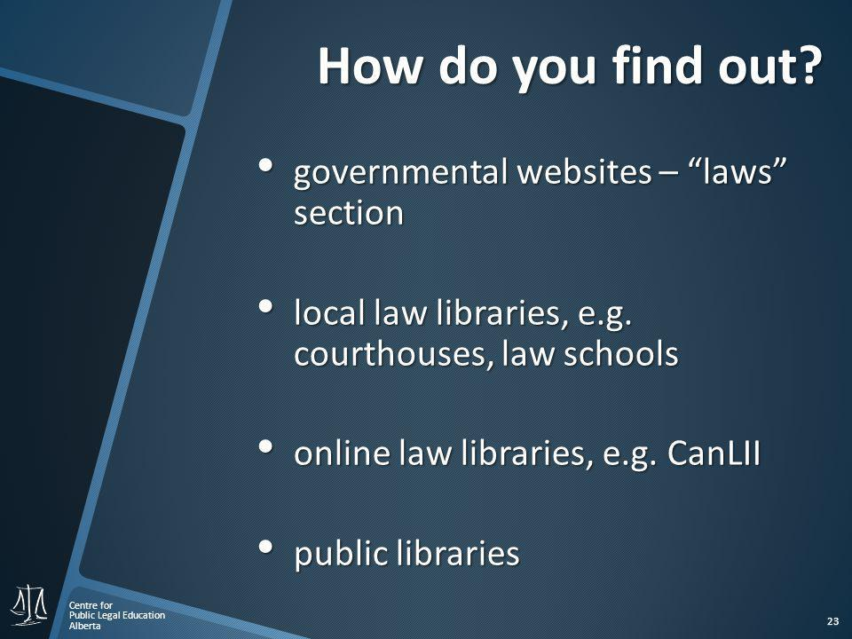 Centre for Public Legal Education Alberta 23 How do you find out.
