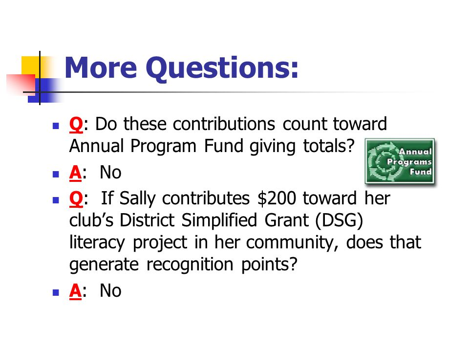 More Questions: Q: Do these contributions count toward Annual Program Fund giving totals.