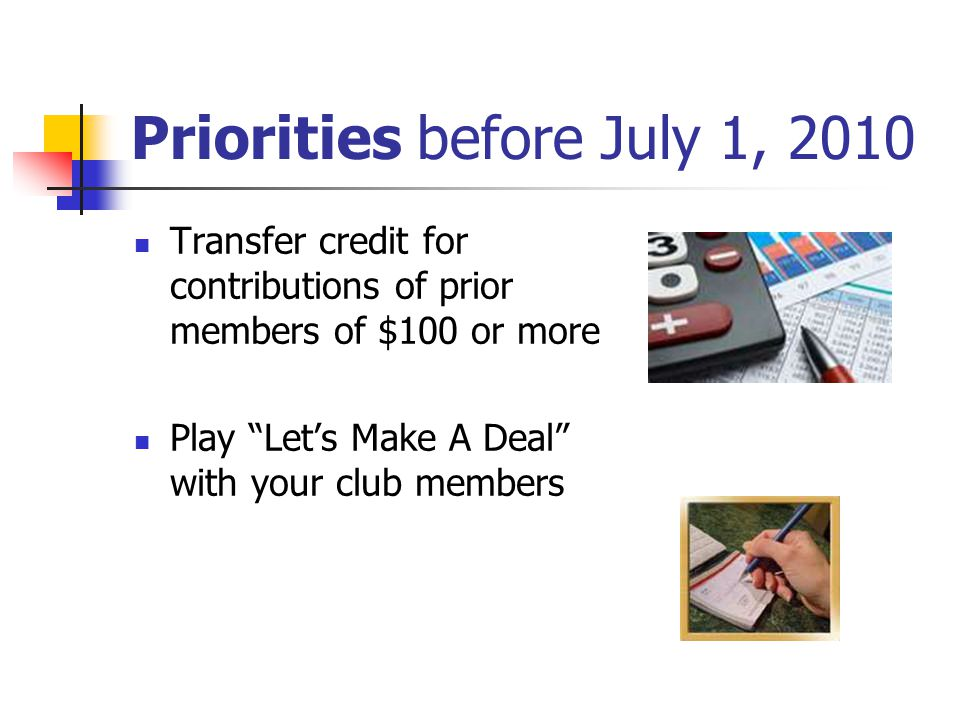Priorities before July 1, 2010 Transfer credit for contributions of prior members of $100 or more Play Let's Make A Deal with your club members