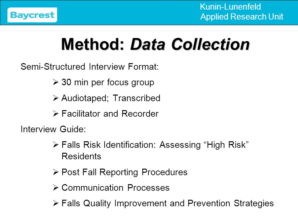 Kunin-Lunenfeld Applied Research Unit Method: Data Collection Semi-Structured Interview Format:  30 min per focus group  Audiotaped; Transcribed  F
