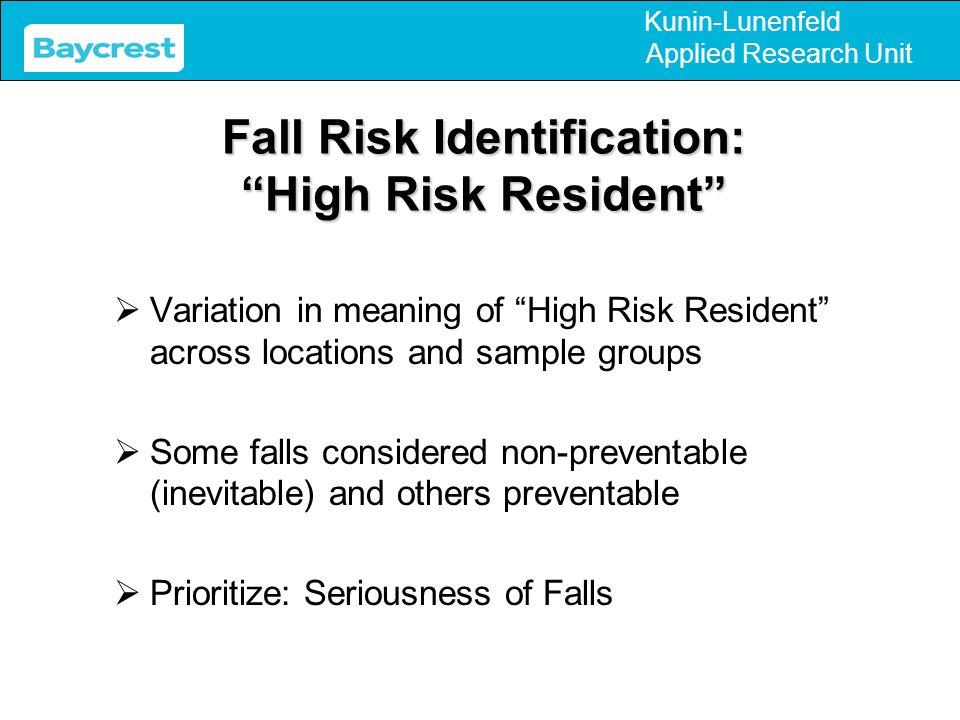 "Kunin-Lunenfeld Applied Research Unit Fall Risk Identification: ""High Risk Resident""  Variation in meaning of ""High Risk Resident"" across locations a"