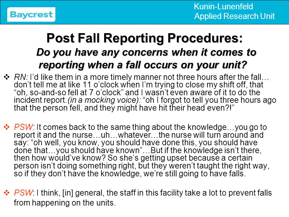 Kunin-Lunenfeld Applied Research Unit Post Fall Reporting Procedures: Do you have any concerns when it comes to reporting when a fall occurs on your u