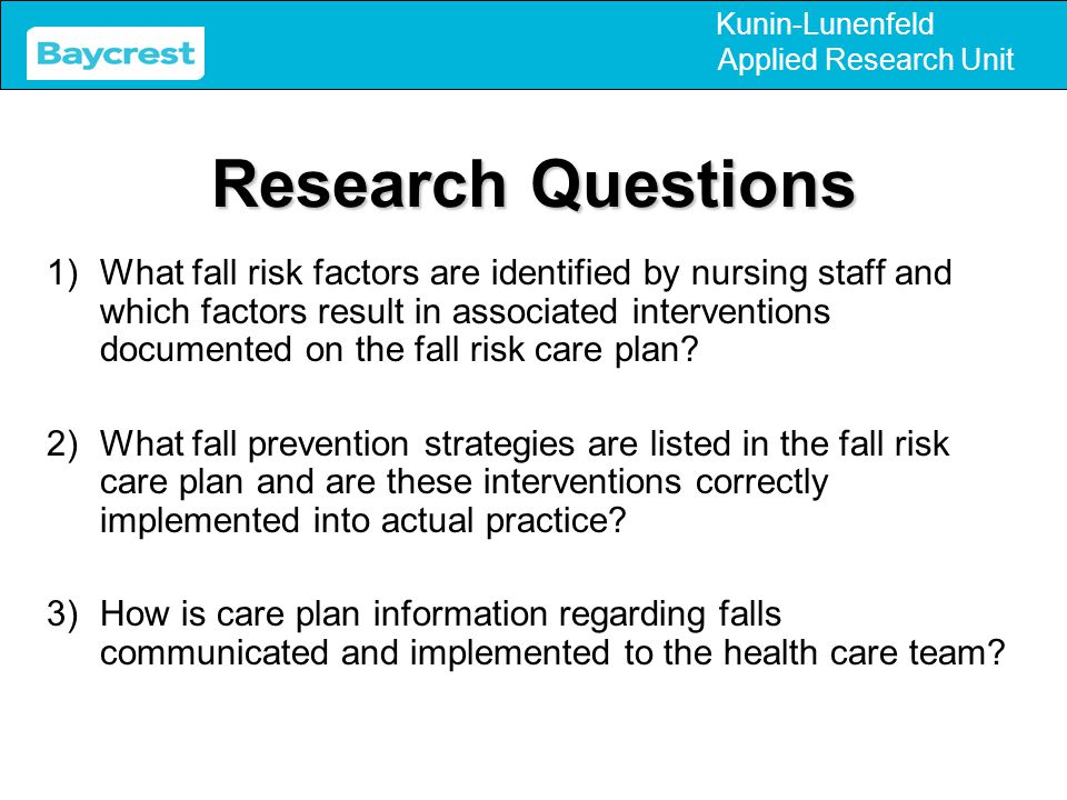 Kunin-Lunenfeld Applied Research Unit Falls Quality Improvement: What is the most pressing issue that needs to be addressed when it comes to residents falling.