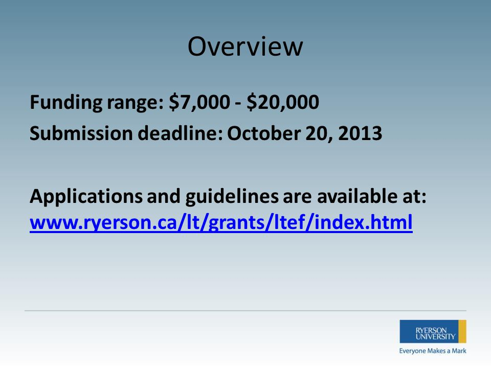 Overview Funding range: $7,000 - $20,000 Submission deadline: October 20, 2013 Applications and guidelines are available at: