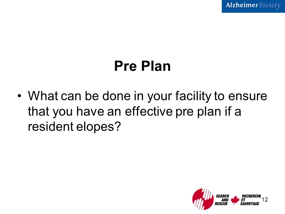 12 Pre Plan What can be done in your facility to ensure that you have an effective pre plan if a resident elopes