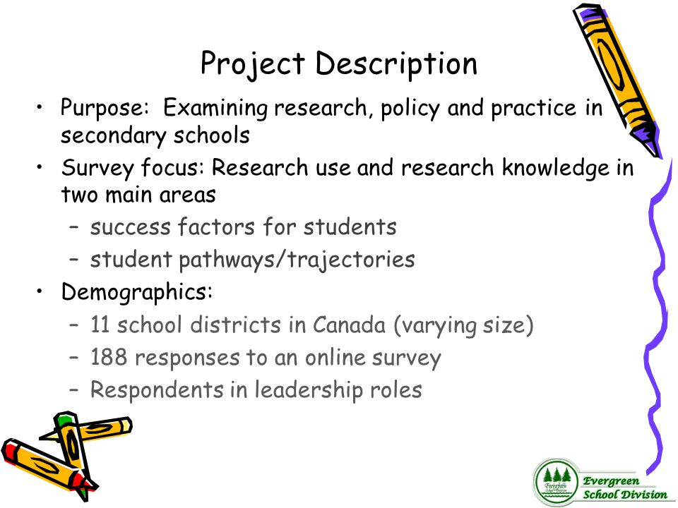 Project Description Purpose: Examining research, policy and practice in secondary schools Survey focus: Research use and research knowledge in two mai