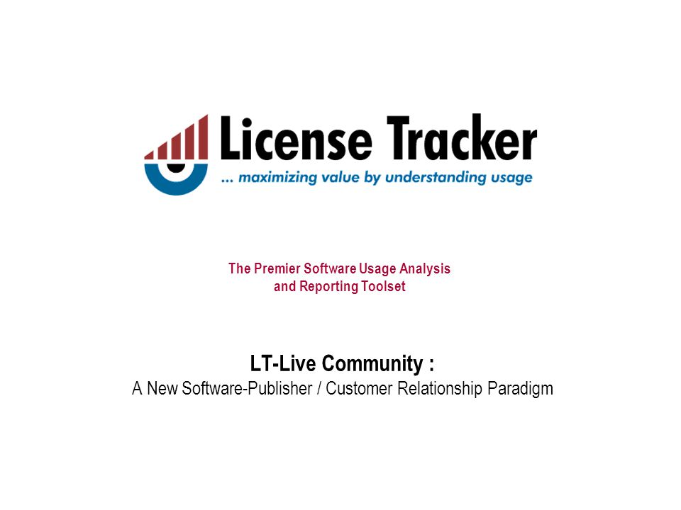 The Premier Software Usage Analysis and Reporting Toolset LT-Live Community : A New Software-Publisher / Customer Relationship Paradigm