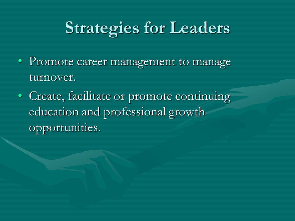 Strategies for Leaders Promote career management to manage turnover.Promote career management to manage turnover. Create, facilitate or promote contin