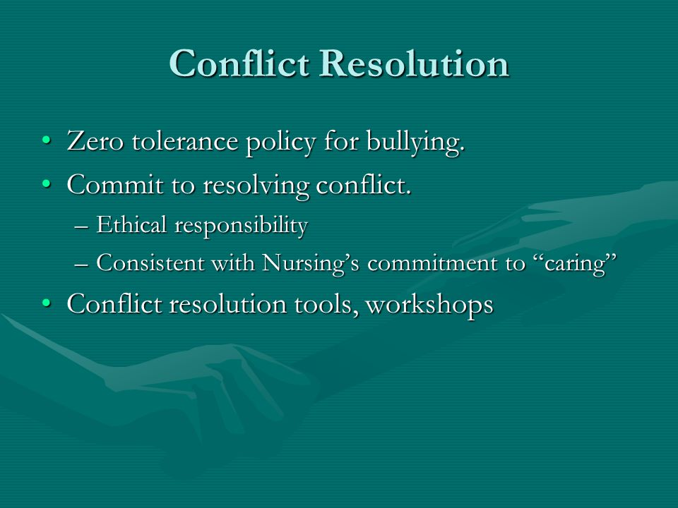 Conflict Resolution Zero tolerance policy for bullying.Zero tolerance policy for bullying. Commit to resolving conflict.Commit to resolving conflict.