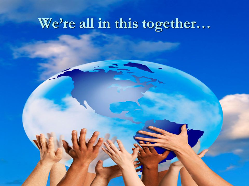 We're all in this together…