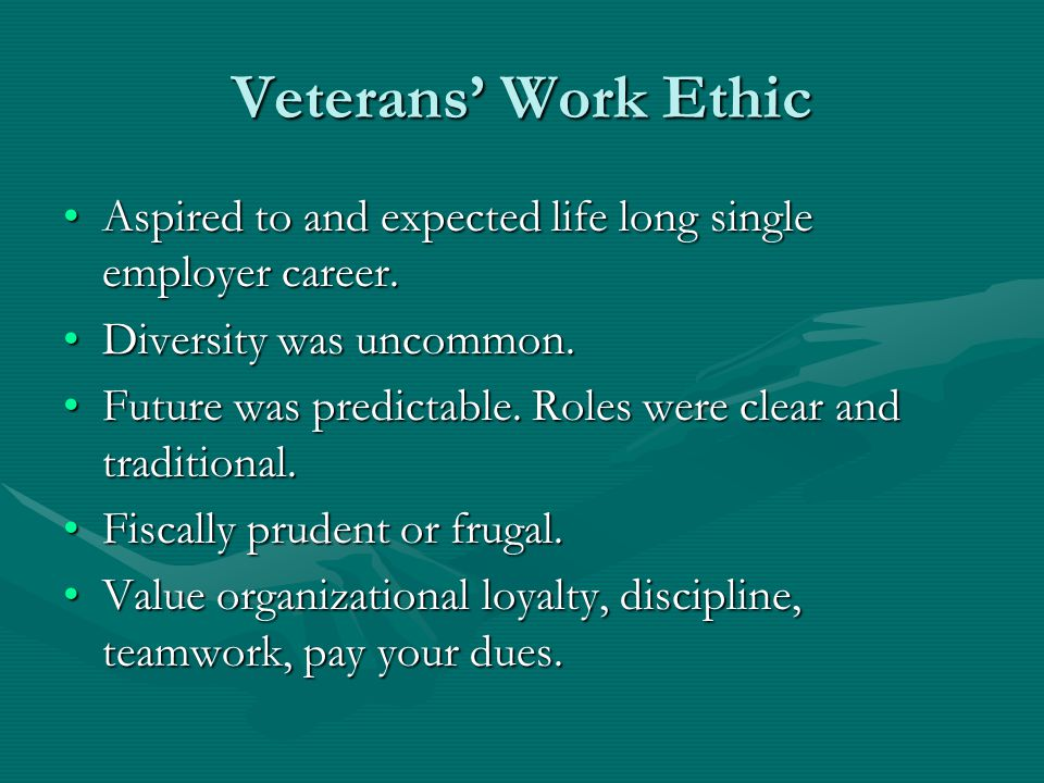 Veterans' Work Ethic Aspired to and expected life long single employer career.Aspired to and expected life long single employer career. Diversity was