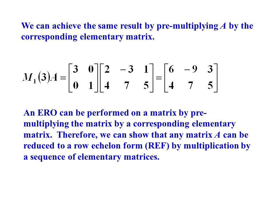 We can achieve the same result by pre-multiplying A by the corresponding elementary matrix.