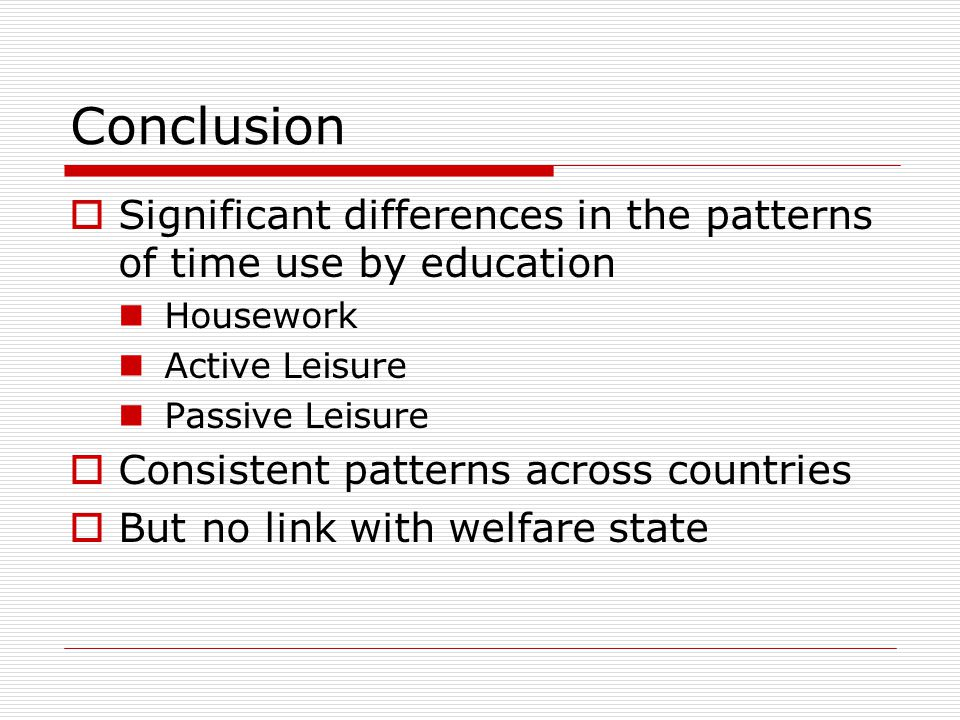 Conclusion  Significant differences in the patterns of time use by education Housework Active Leisure Passive Leisure  Consistent patterns across co