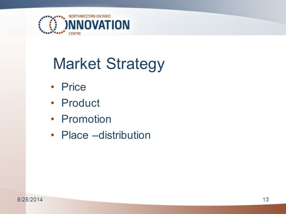 8/25/201413 Market Strategy Price Product Promotion Place –distribution