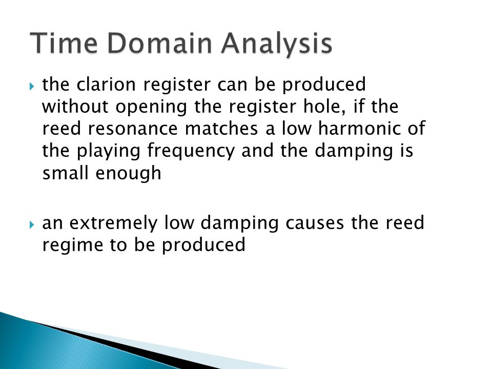  the clarion register can be produced without opening the register hole, if the reed resonance matches a low harmonic of the playing frequency and the damping is small enough  an extremely low damping causes the reed regime to be produced