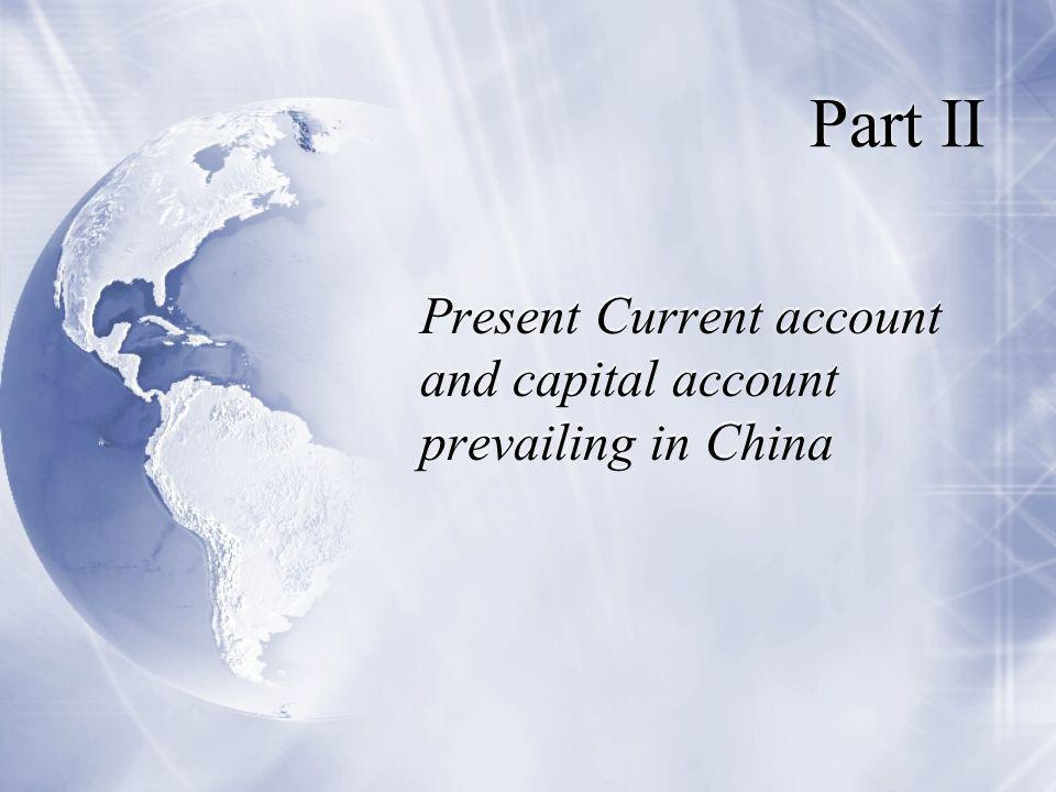 Part II Present Current account and capital account prevailing in China