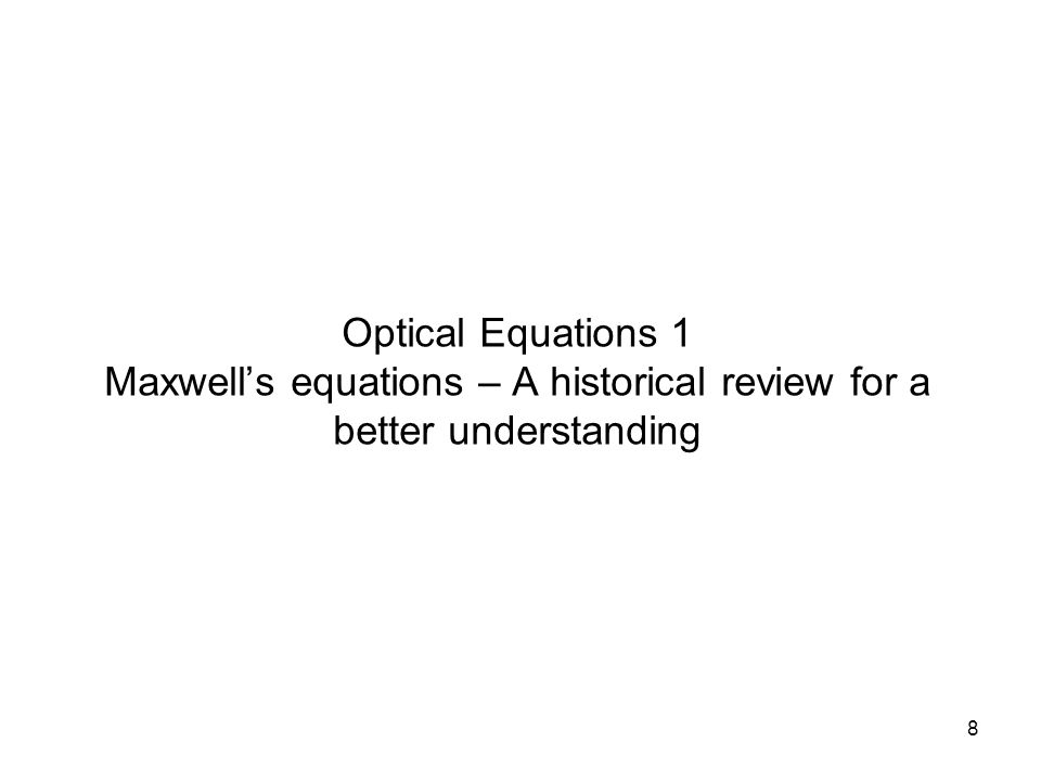 8 Optical Equations 1 Maxwell's equations – A historical review for a better understanding