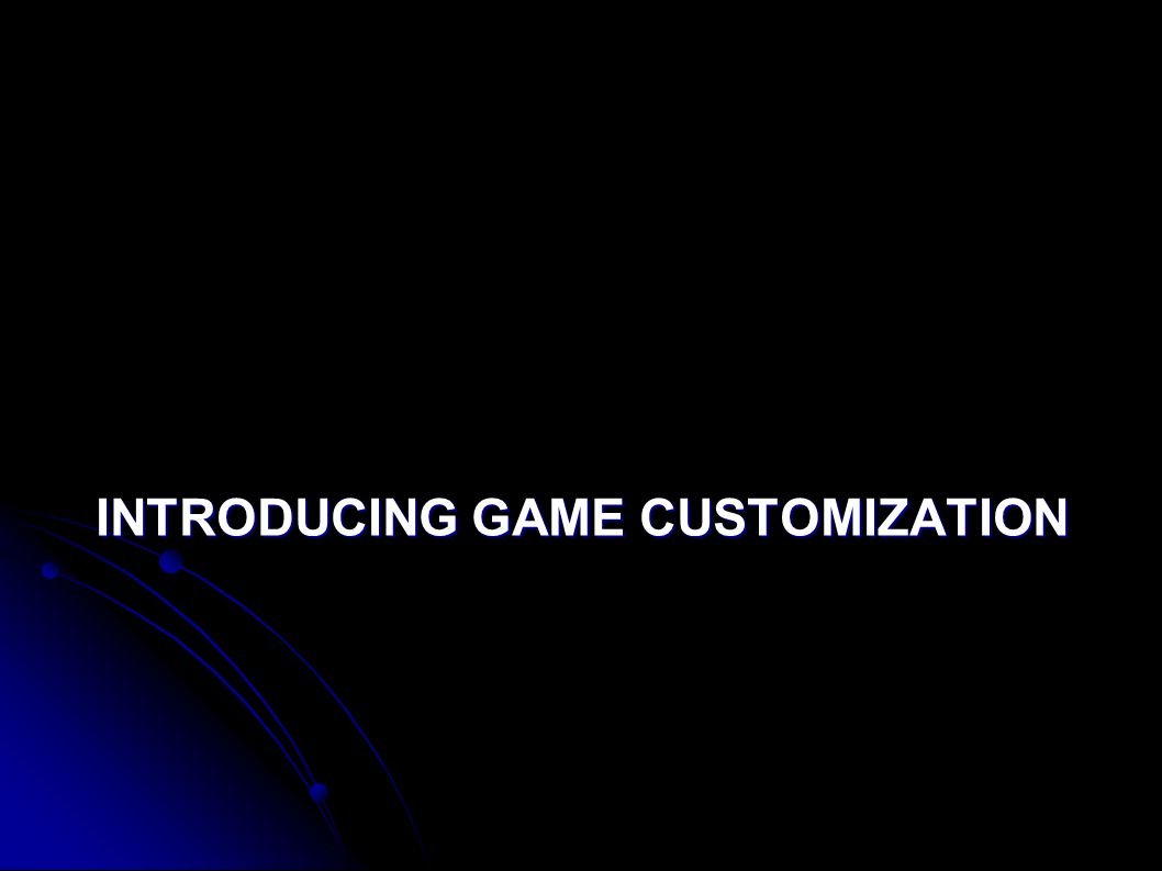 INTRODUCING GAME CUSTOMIZATION