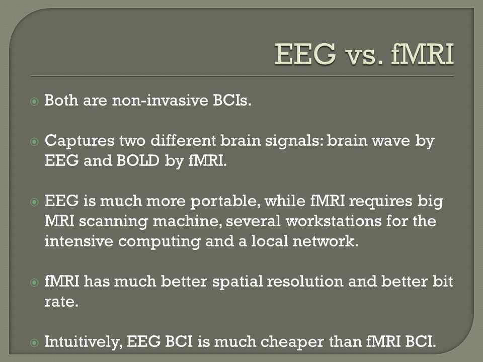 fMRI BCI Applications  Clinical rehabilitation and treatment To train subjects to modulate a brain region, e.g.