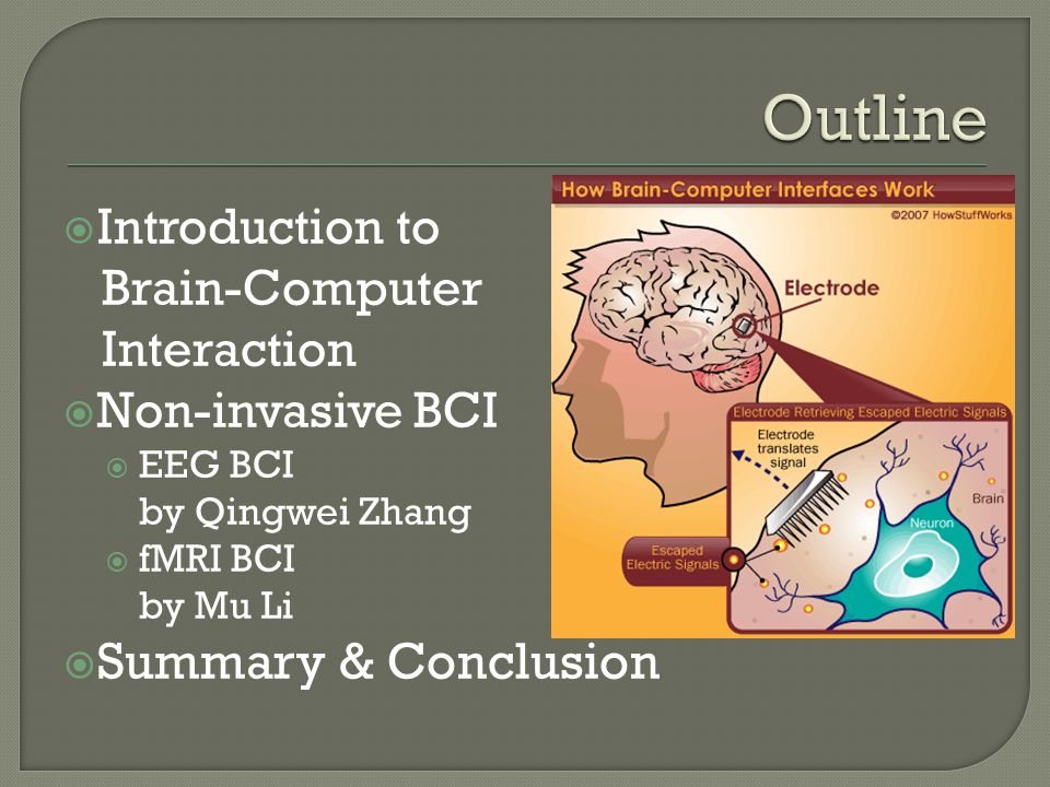  To understand the definition and classification of brain-computer interaction  To explorer various non-invasive brain- computer interfaces