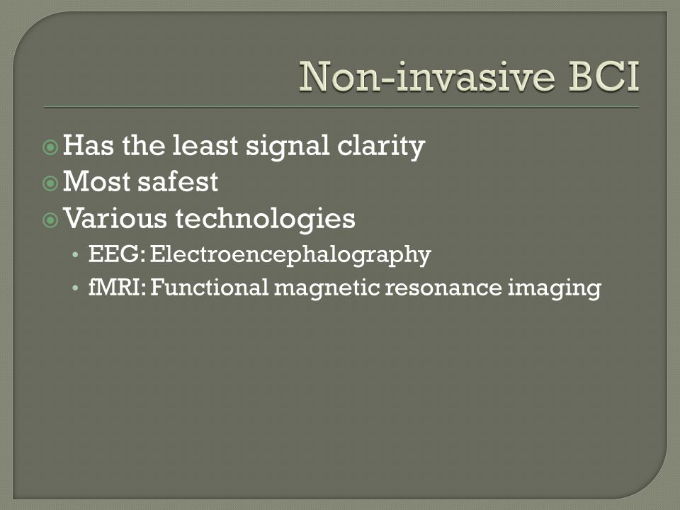 Different types of BCI Animal BCI research Human BCI research Invasive BCIs Non-invasive BCIs EEGMRI