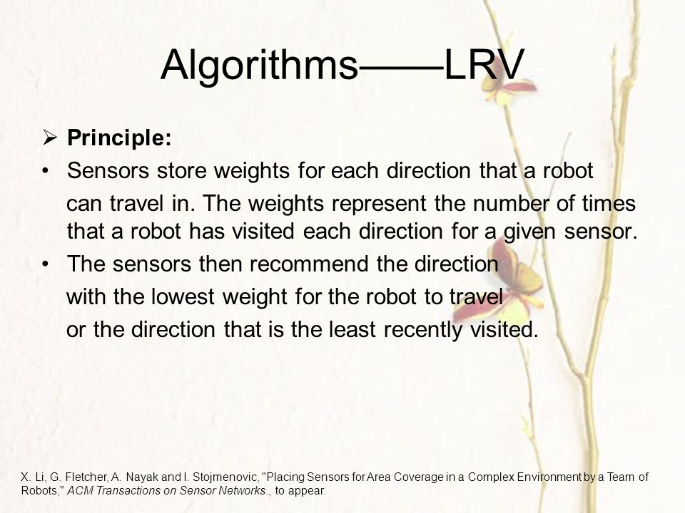 Algorithms——LRV  Principle: Sensors store weights for each direction that a robot can travel in.