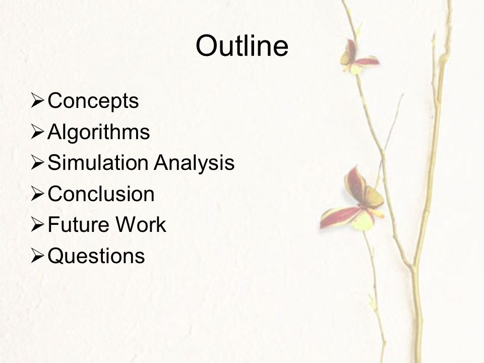 Outline  Concepts  Algorithms  Simulation Analysis  Conclusion  Future Work  Questions