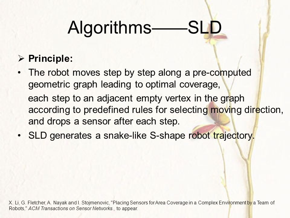 Algorithms——SLD  Principle: The robot moves step by step along a pre-computed geometric graph leading to optimal coverage, each step to an adjacent empty vertex in the graph according to predefined rules for selecting moving direction, and drops a sensor after each step.
